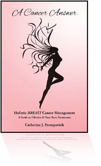 A Cancer Answer, Holistic BREAST Cancer Management, A Guide To Effective & Non-Toxic Treatments