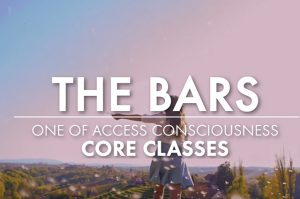 """""""The Bars"""" - Core and Foundation of Access Consciousness"""